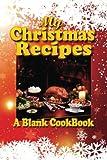 My Christmas Recipes: A Blank Cookbook