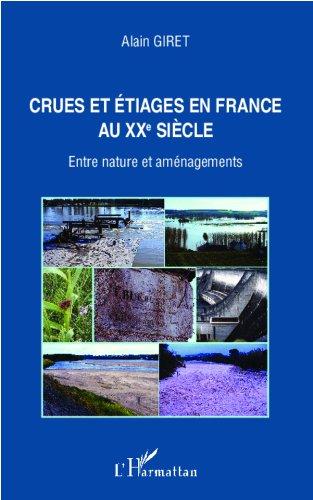 Crues et étiages en France au XXe siècle: Entre nature et aménagements