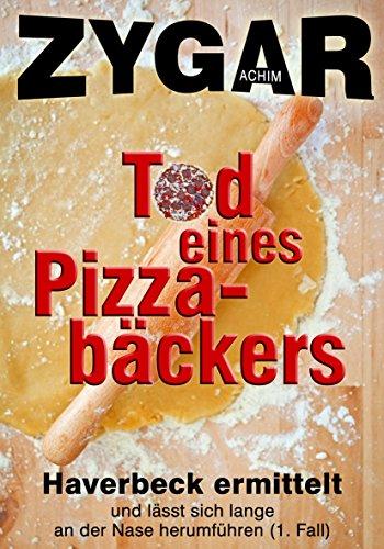 Buchseite und Rezensionen zu 'Tod eines Pizzabäckers: Haverbeck ermittelt und lässt sich lange an der Nase herumführen (1. Fall)' von Achim Zygar