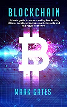 Blockchain: Ultimate Guide To Understanding Blockchain, Bitcoin, Cryptocurrencies, Smart Contracts And The Future Of Money. por Mark Gates epub