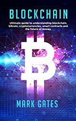 Blockchain: Ultimate guide to understanding blockchain, bitcoin, cryptocurrencies, smart contracts and the future of money. (English Edition)