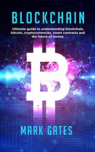 Blockchain: Ultimate guide to understanding blockchain, bitcoin, cryptocurrencies, smart contracts and the future of money. (English Edition) por Mark Gates