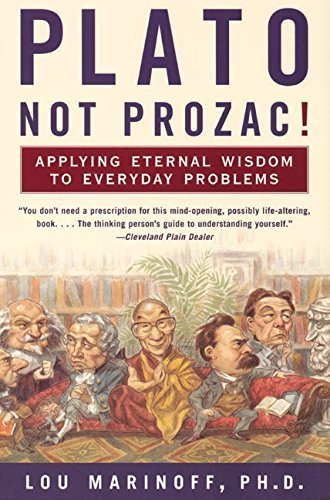 Plato, Not Prozac!: Applying Eternal Wisdom to Everyday Problems by Lou, PhD Marinoff (2000-02-01)