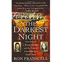The Darkest Night: Two Sisters, a Brutal Murder, and the Loss of Innocence in a Small Town by Ron Franscell (2008-03-04)