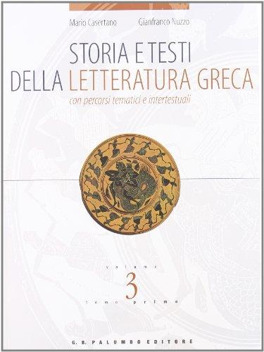 Storia e testi della letteratura greca. Con percorsi tematici e intertestuali. Per le Scuole superiori: 3