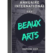 Annuaire international des Beaux Arts 2017: Le recueil des Acteurs du secteur Artistique Graphique et Plastique  Mondial Contemporain
