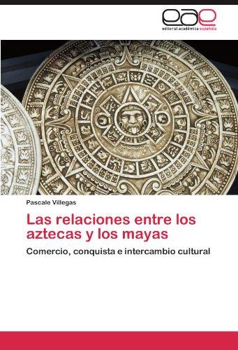 Las Relaciones Entre Los Aztecas y Los Mayas