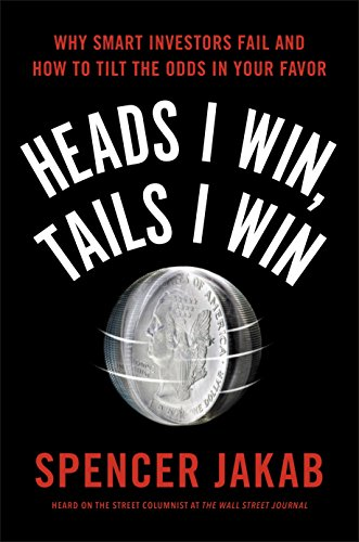 Heads I Win, Tails I Win: Why Smart Investors Fail and How to Tilt the Odds in Your Favor (How Markets Fail)