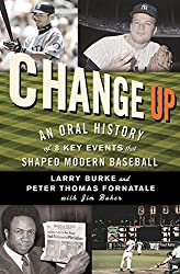 Change Up:An Oral History of 8 Key Events That Shaped Modern Baseball