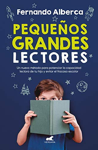 Pequeños grandes lectores: Un nuevo método para potenciar la capacidad lectora de tu hijo y evitar el fracaso escolar (Libro práctico) por Fernando Alberca