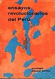 ENSAYOS REVOLUCIONARIOS DEL PERÚ (ANTOLOGÍA). Textos de Manuel González Prada (1848-1918), José Antonio Encinas (1888-1958), Luis E. Valcárcel (1891), José Carlos Mariátegui (1895-1930) y Raúl Porras Barrenechea (1897-1960).