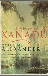 The way to Xanadu by Caroline ALEXANDER (1994-08-02)