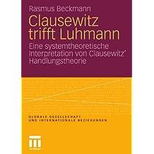 Clausewitz trifft Luhmann: Eine systemtheoretische Interpretation von Clausewitz' Handlungstheorie