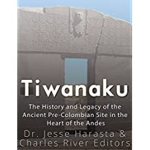 Tiwanaku: The History and Legacy of the Ancient Pre-Colombian Site in the Heart of the Andes (English Edition)