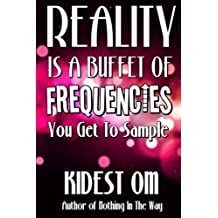 Reality is a Buffet of Frequencies You Get to Sample by Kidest OM (2013-12-06)
