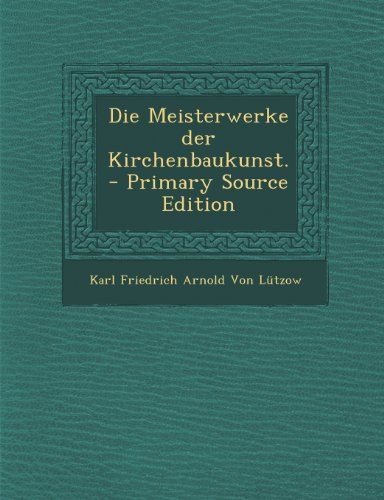 Die Meisterwerke Der Kirchenbaukunst. - Primary Source Edition