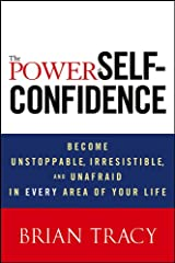 The Power of Self-Confidence: Become Unstoppable, Irresistible, and Unafraid in Every Area of Your Life Hardcover