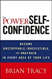 The Power of Self-Confidence: Become Unstoppable, Irresistible, and Unafraid in Every Area of Your Life (English Edition)