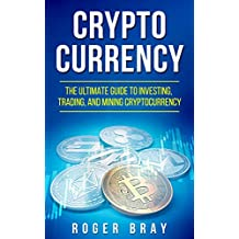 Cryptocurrency: The Ultimate Guide to Investing, Trading, and Mining Cryptocurrency (English Edition)