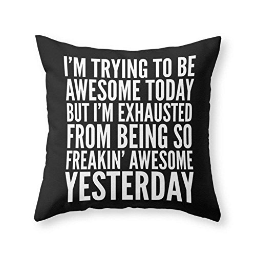 fengxutongxue I'm Trying to BE Awesome Today, BUT I'm Exhausted from Being SO Freakin' Awesome Yesterday (B&W) Throw Pillow Indoor Cover (18