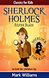 Sherlock Holmes re-told for children : Silver Blaze: American-English Edition (Classics For Kids : Sherlock Holmes Book 2)
