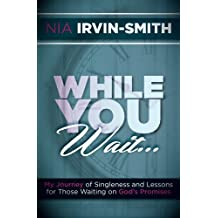 While You Wait...: My Journey of Singleness and Lessons for Those Waiting on God's Promises by Nia Irvin-Smith (2015-02-06)