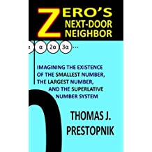 Zero's Next-Door Neighbor: Imagining the Existence of the Smallest Number, the Largest Number, and the Superlative Number System (English Edition)