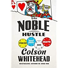 By Colson Whitehead ( Author ) [ Noble Hustle: Poker, Beef Jerky, and Death By May-2014 Hardcover