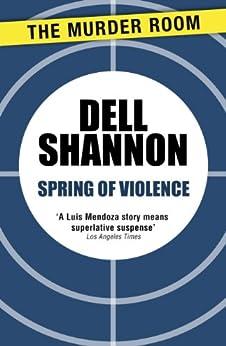 Spring of Violence (A Lieutenant Luis Mendoza Mystery) (English Edition) par [Shannon, Dell]