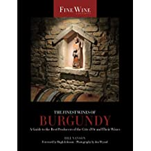 The Finest Wines of Burgundy: A Guide to the Best Producers of the Cote D'Or and Their Wines (Fine Wine Editions)