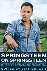 Springsteen on Springsteen: Interviews, Speeches, and Encounters (Musicians in Their Own Words) by Jeff Burger (1-Apr-2014) Paperback