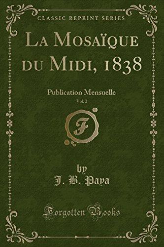 La Mosaïque du Midi, 1838, Vol. 2: Publication Mensuelle (Classic Reprint)