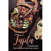 The Best Fajita Cookbook: Make Delicious Fajitas from Scratch (English Edition)