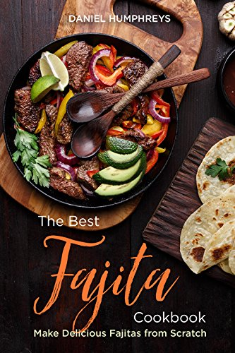 The Best Fajita Cookbook: Make Delicious Fajitas from Scratch (English Edition) Sauce Server