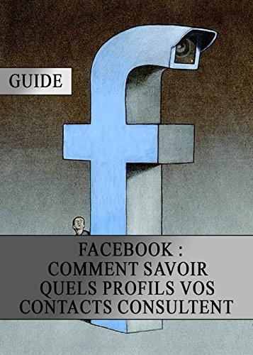Facebook : Comment Savoir quels Profils vos Contacts Consultent