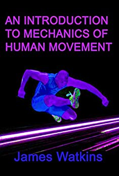 An Introduction to Mechanics of Human Movement (English Edition) von [Watkins, James]