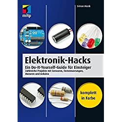 Elektronik-Hacks: Ein Do-It-Yourself-Guide für Einsteiger. Zahlreiche Projekte mit Sensoren, Fernsteuerungen, Motoren, Arduino (mitp Professional) (German Edition)
