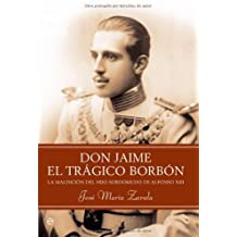 Don Jaime, el tragico borbon