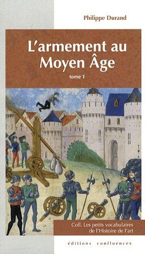 L'ARMEMENT AU MOYEN AGE TOME 1 (PETITS VOCABULAIRES)