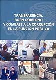 Transparencia. Buen Gobierno y Combate a la Corrupcion en la Funcion Publica: 64204 (Coleccion Editorial del Gobierno del Cambio)