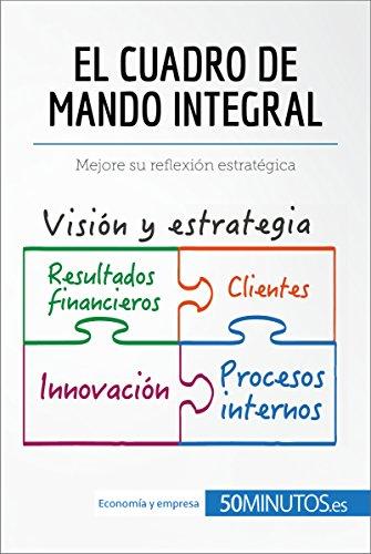El cuadro de mando integral: Mejore su reflexión estratégica (Gestión y Marketing) por 50Minutos.es