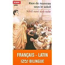 Bilingue français-latin : Rien de nouveau sous le soleil - Nihil novi sub sole