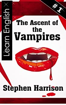 The Ascent of the Vampires - Book 1 (Deutsche Ausgabe) (The Ascent of the Vampires - Intermediate English) (English Edition) von [Harrison, Stephen]
