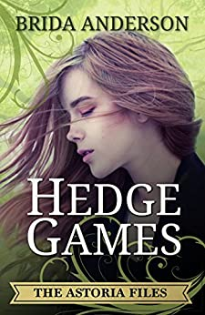 Hedge Games. The Astoria Files Series, Book 1 by [Anderson, Brida]
