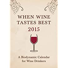 When Wine Tastes Best 2015: A Biodynamic Calendar for Wine Drinkers by Matthias Thun (2014-11-01)