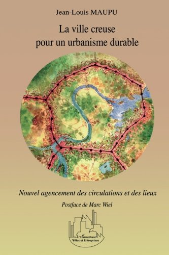 La ville creuse pour un urbanisme durable : Nouvel agencement des circulations et des lieux par Jeanlouis Maupu