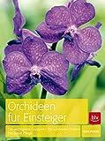 Orchideen für Einsteiger: Die wichtigsten Gruppen · Die schönsten Sorten · Die beste Pflege (BLV)