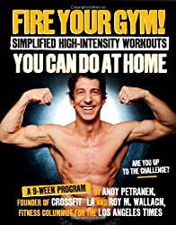Fire Your Gym! Simplified High-Intensity Workouts You Can Do At Home by Andy Petranek (2-Sep-2013) Paperback