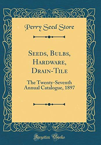 Drain-hardware (Seeds, Bulbs, Hardware, Drain-Tile: The Twenty-Seventh Annual Catalogue, 1897 (Classic Reprint))