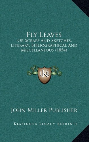 Fly Leaves: Or Scraps and Sketches, Literary, Bibliographical and Miscellaneous (1854)